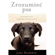 Zrozumieć psa - Jak być jego lepszym przyjacielem